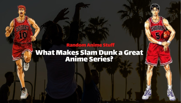 Random Anime Stuff: What Makes Slam Dunk a Great Anime Series?
