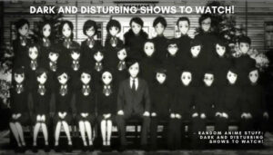 Random Anime Stuff: Dark and Disturbing Shows to Watch!